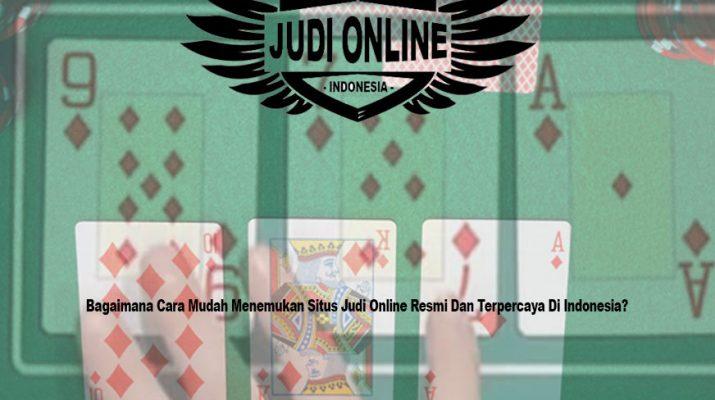 Judi Online Resmi Dan Terpercaya Di Indonesia? Bagaimana Cara Mudah